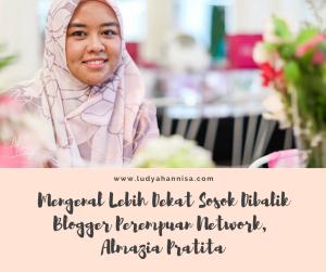 Mengenal Lebih Dekat Sosok Dibalik Blogger Perempuan Network, Almazia Pratita