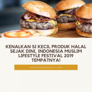 Kenalkan Si Kecil Produk Halal Sejak Dini, Indonesia Muslim Lifestyle Festival 2019 Tempatnya!