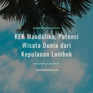 KEK Mandalika, Potensi Wisata Dunia dari Kepulauan Lombok