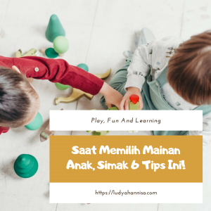 Saat Memilih Mainan Anak, Simak 6 Tips Ini!