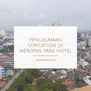 Pengalaman Staycation di Merlynn Park Hotel
