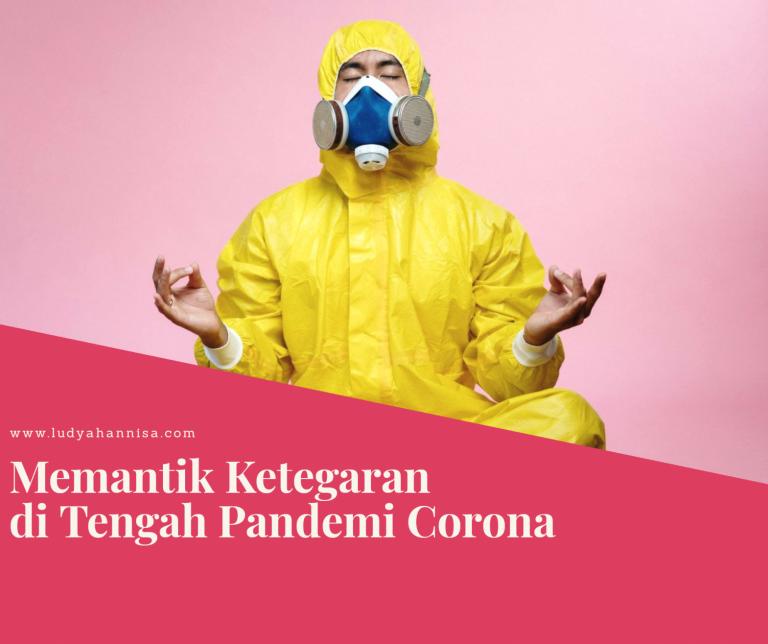 Memantik Ketegaran di Tengah Pandemi Corona