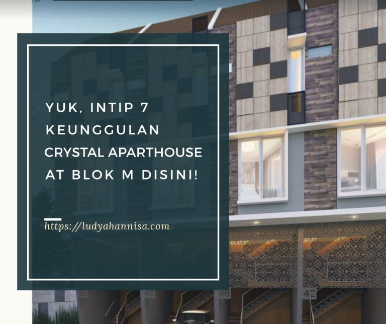 Yuk, Intip 7 Keunggulan Crystal Aparthouse at Blok M Disini!