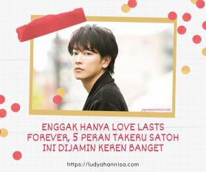 Enggak Hanya Love Lasts Forever, 5 Peran Takeru Satoh Ini Dijamin Keren
