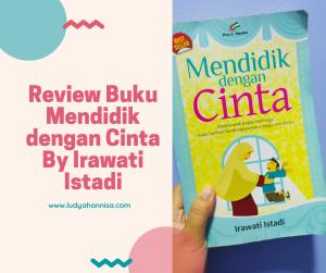 Review Buku Mendidik dengan Cinta By Irawati Istadi