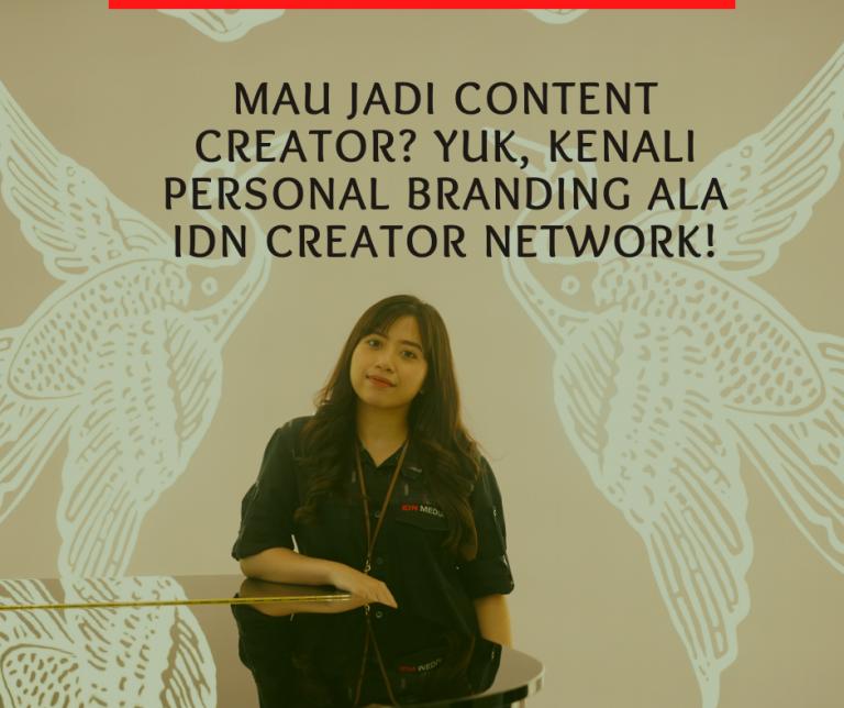 Mau Jadi Content Creator? Yuk, Kenali Personal Branding Ala IDN Creator Network!