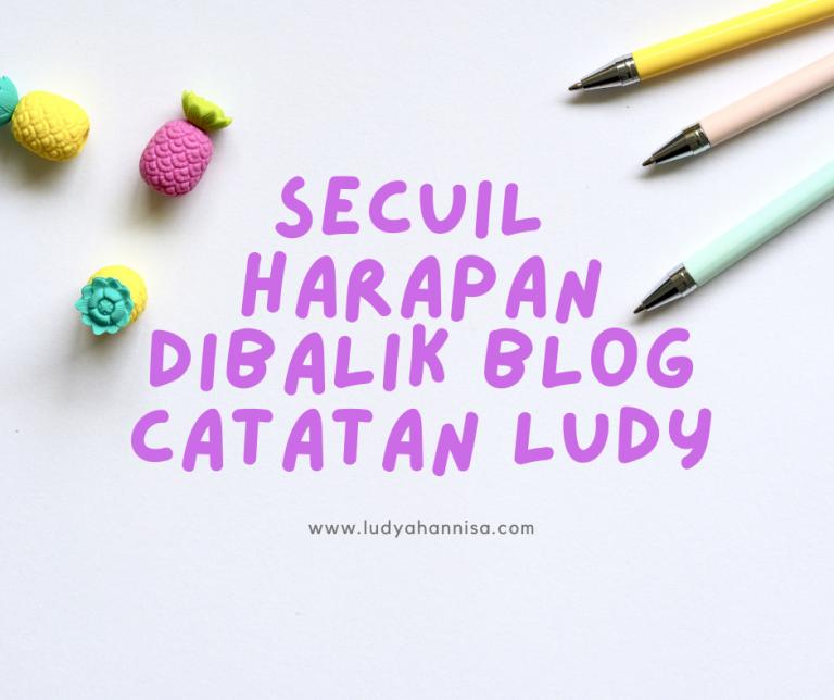 Secuil Harapan Dibalik Blog Catatan Ludy