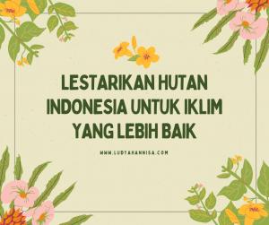 Lestarikan Hutan Indonesia untuk Iklim yang Lebih Baik
