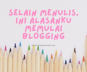 Selain Menulis, Ini Alasanku Memulai Blogging
