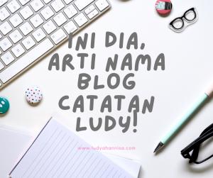 Ini Dia, Arti Nama Blog Catatan Ludy!