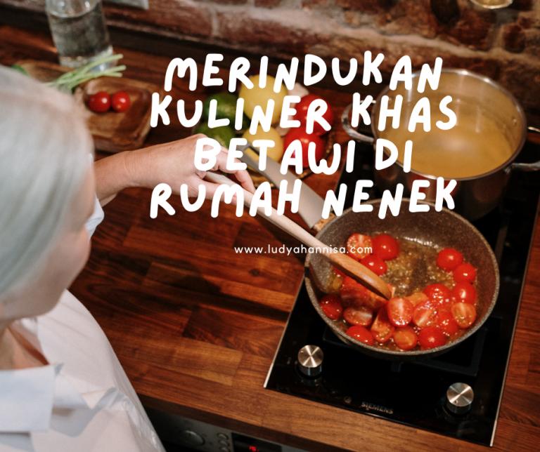 Merindukan Kuliner Khas Betawi di Rumah Nenek