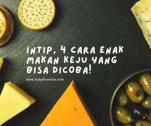 Intip, 4 Cara Enak Makan Keju yang Bisa Dicoba!
