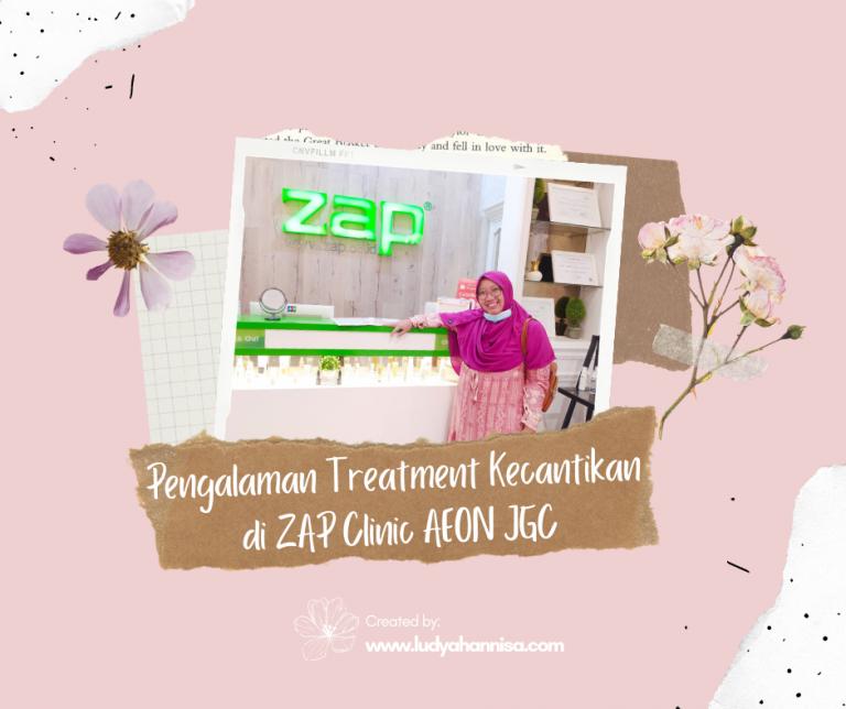 Pengalaman Treatment Kecantikan di ZAP Clinic AEON JGC