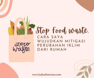 Stop Food Waste, Cara Saya Wujudkan Mitigasi Perubahan Iklim dari Rumah